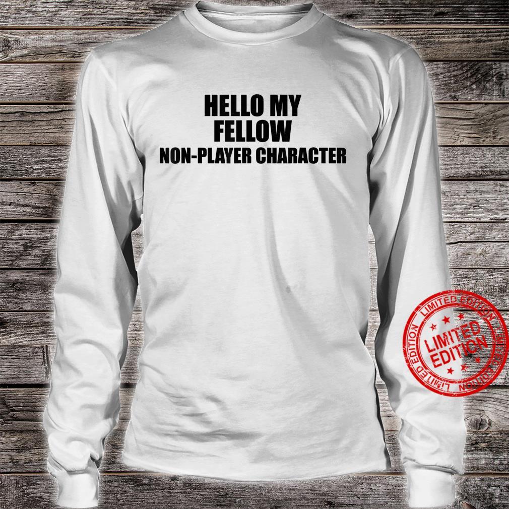 Epic Threadz NPC Meme Hello My Fellow NonPlayer Character Shirt long sleeved