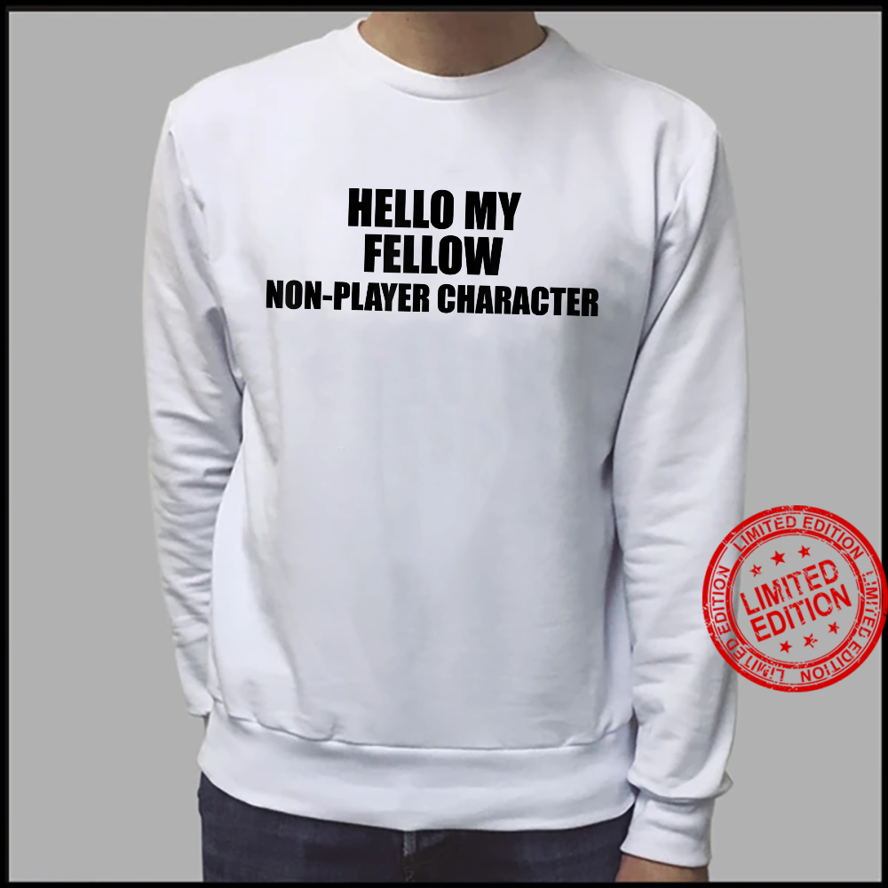 Epic Threadz NPC Meme Hello My Fellow NonPlayer Character Shirt sweater
