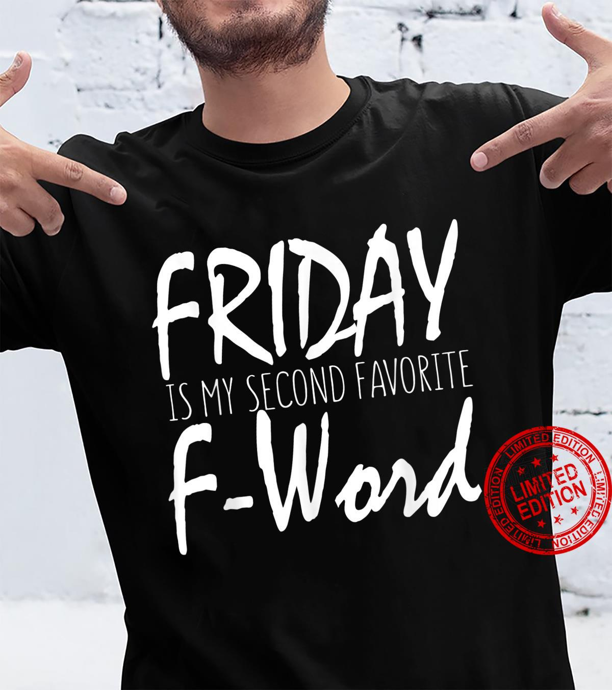 Funny Friday Is My Second Favorite F Word Shirt