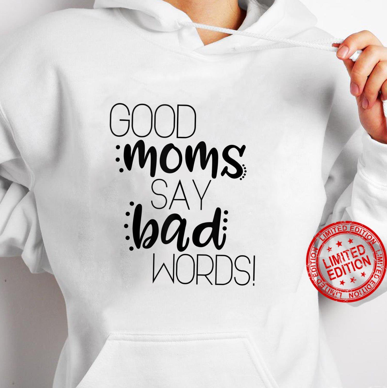 Good moms say bad words Shirt hoodie