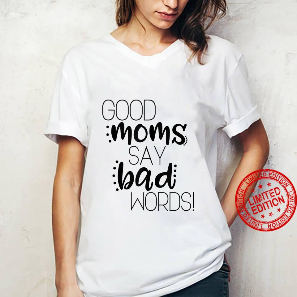 Good moms say bad words Shirt ladies tee