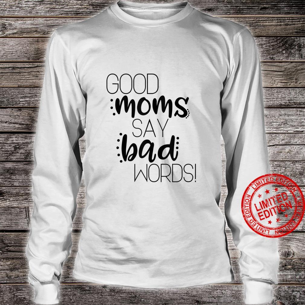 Good moms say bad words Shirt long sleeved