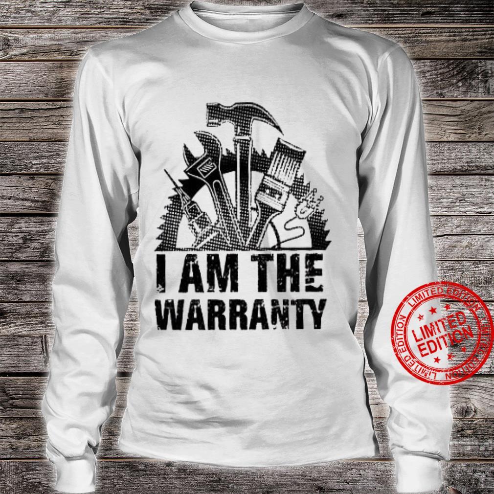 I Am The Warranty Shirt long sleeved