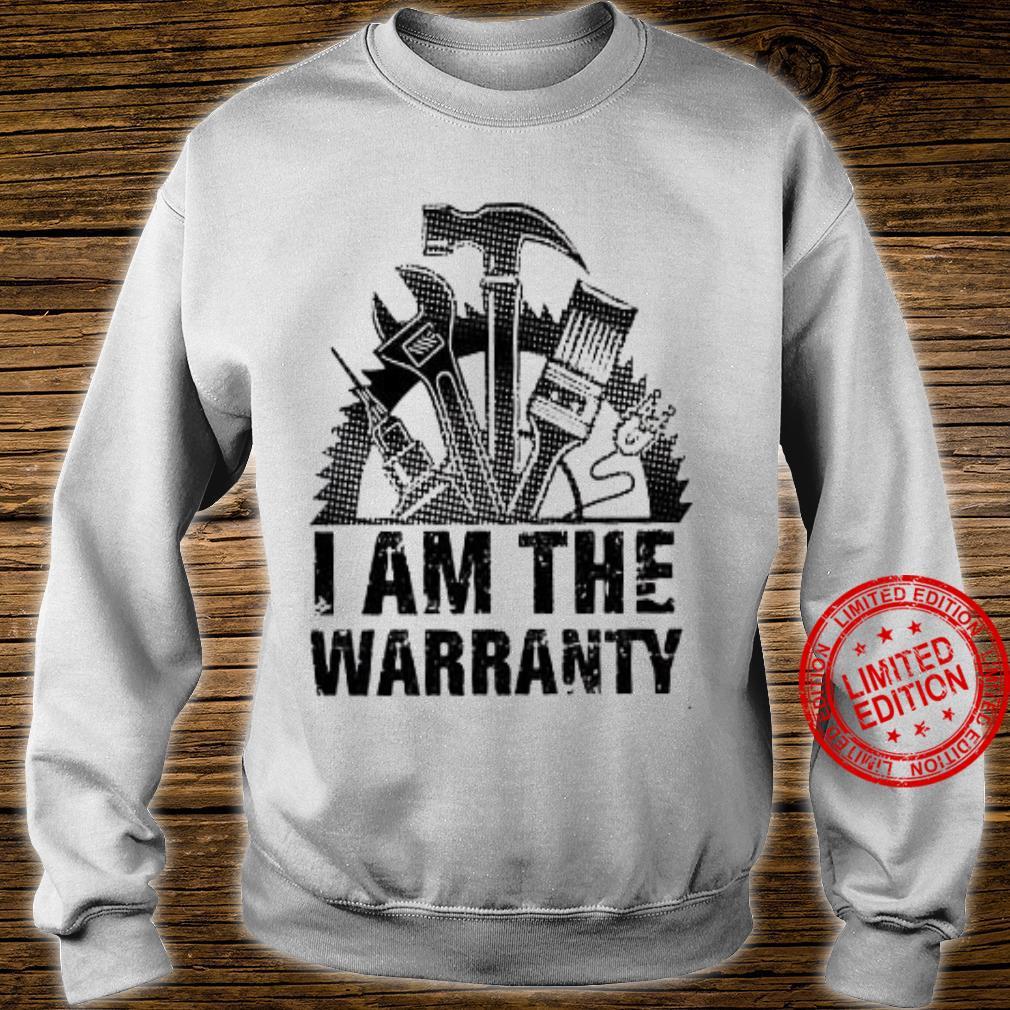I Am The Warranty Shirt sweater
