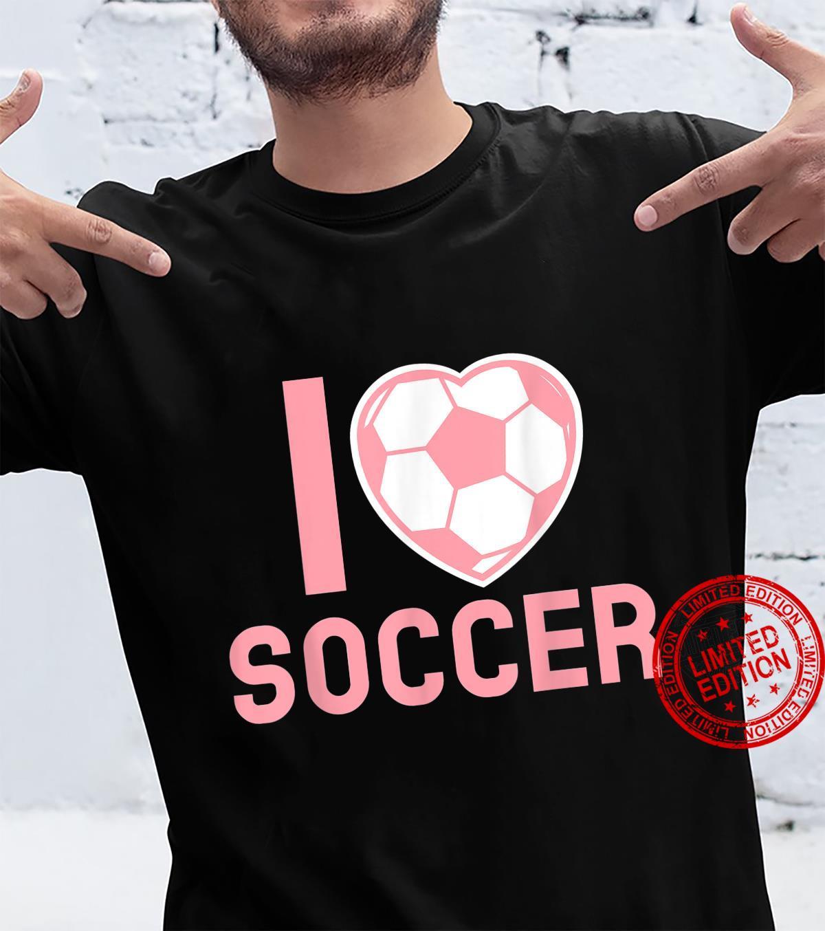 I Love Soccer Girls Soccer Shirt
