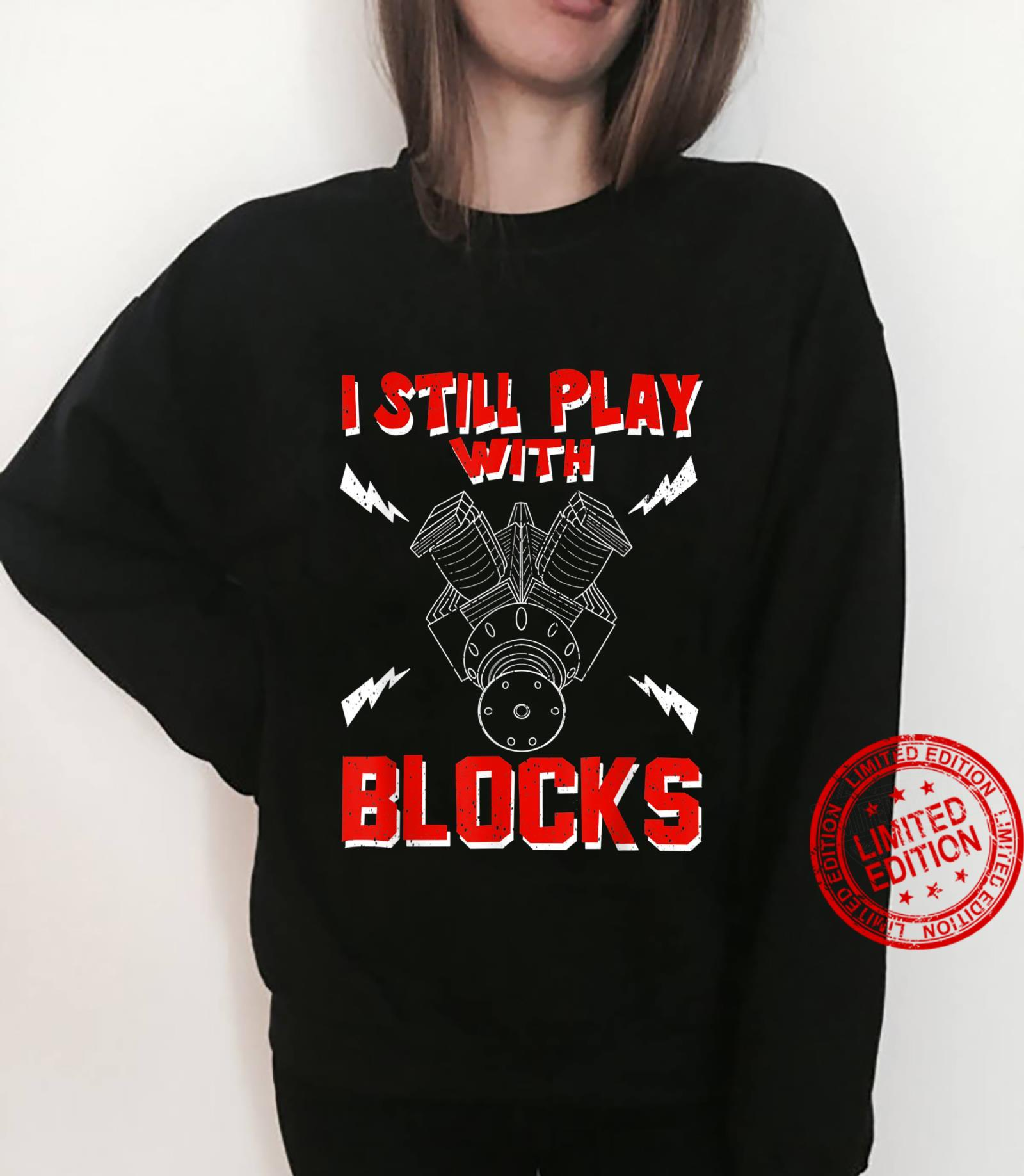 I Still Play With Blocks Racing Car Maintenance Man Shirt sweater
