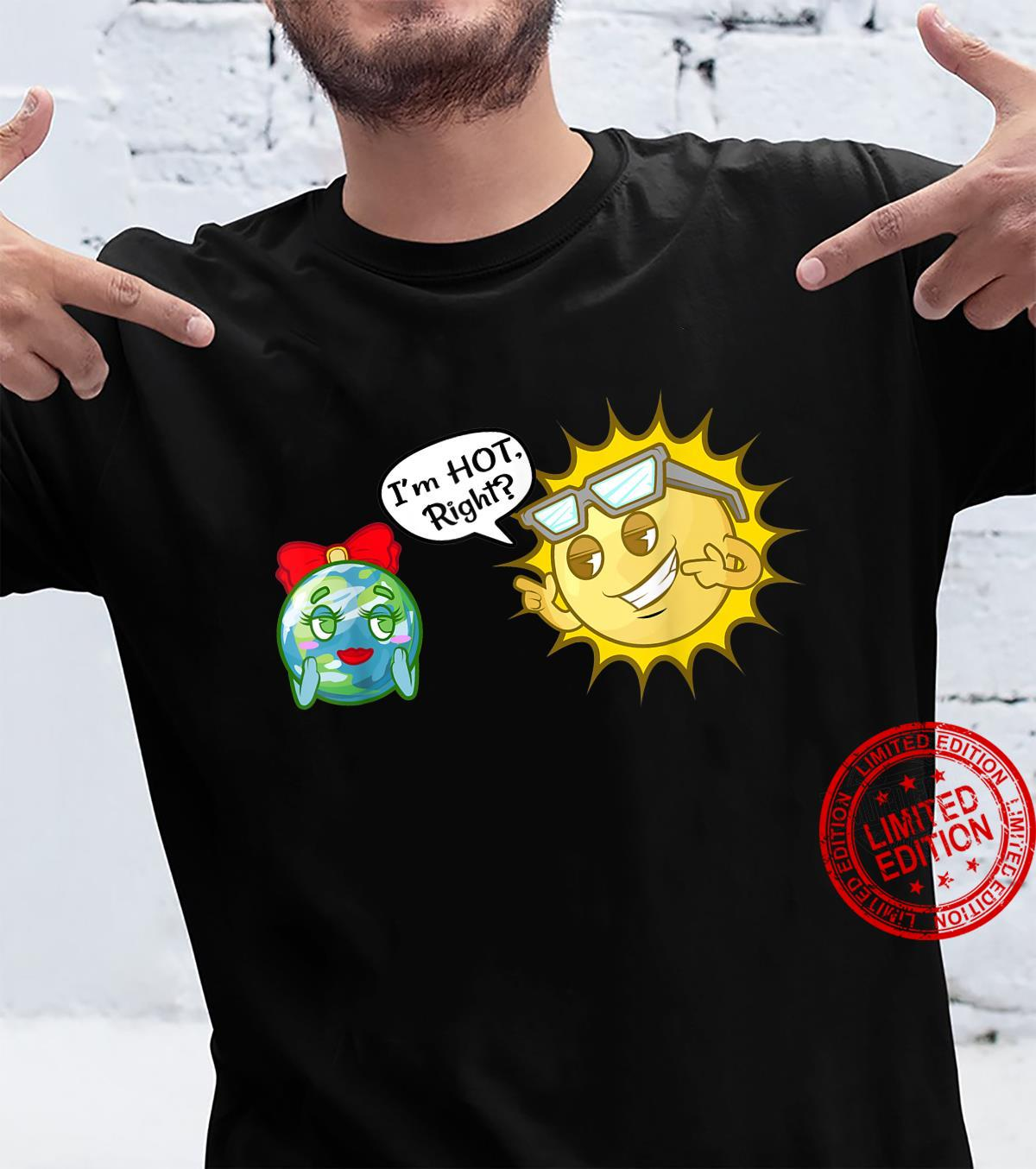 I'm Hot Right Sun Quote Astronomy Sun And Earth Shirt