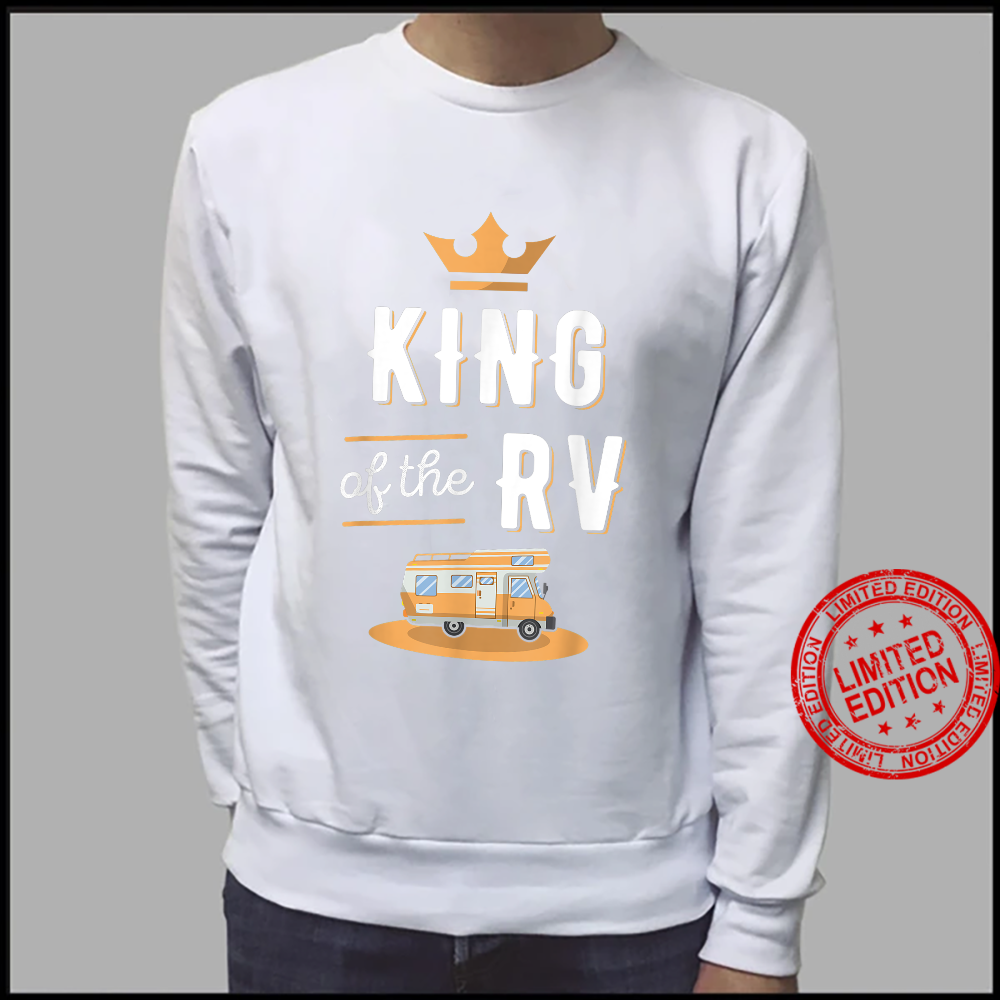 King of the RV Fathers Day Motorhome Shirt sweater