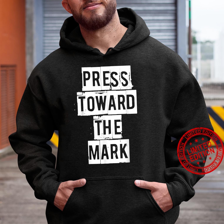 PRESS TOWARD THE MARK inspiration religious Christian Bible Shirt hoodie