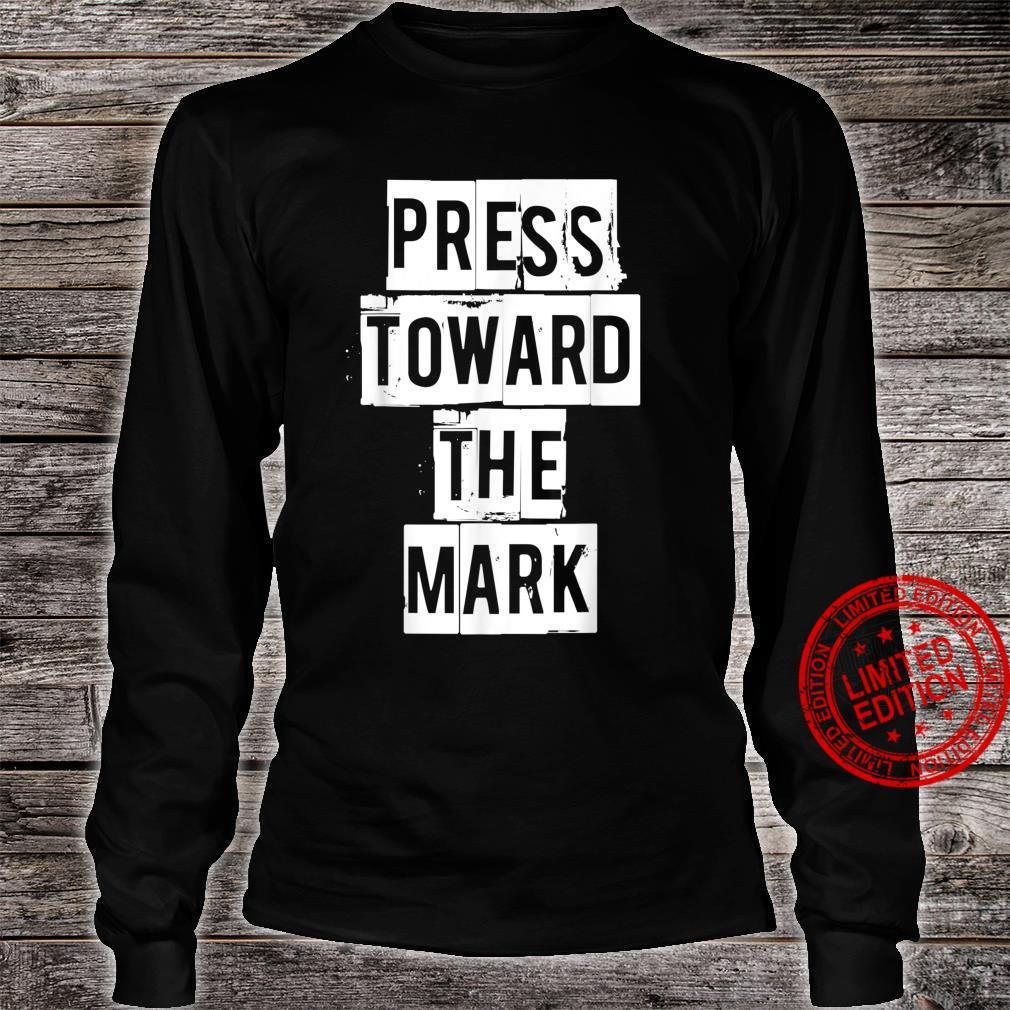 PRESS TOWARD THE MARK inspiration religious Christian Bible Shirt long sleeved