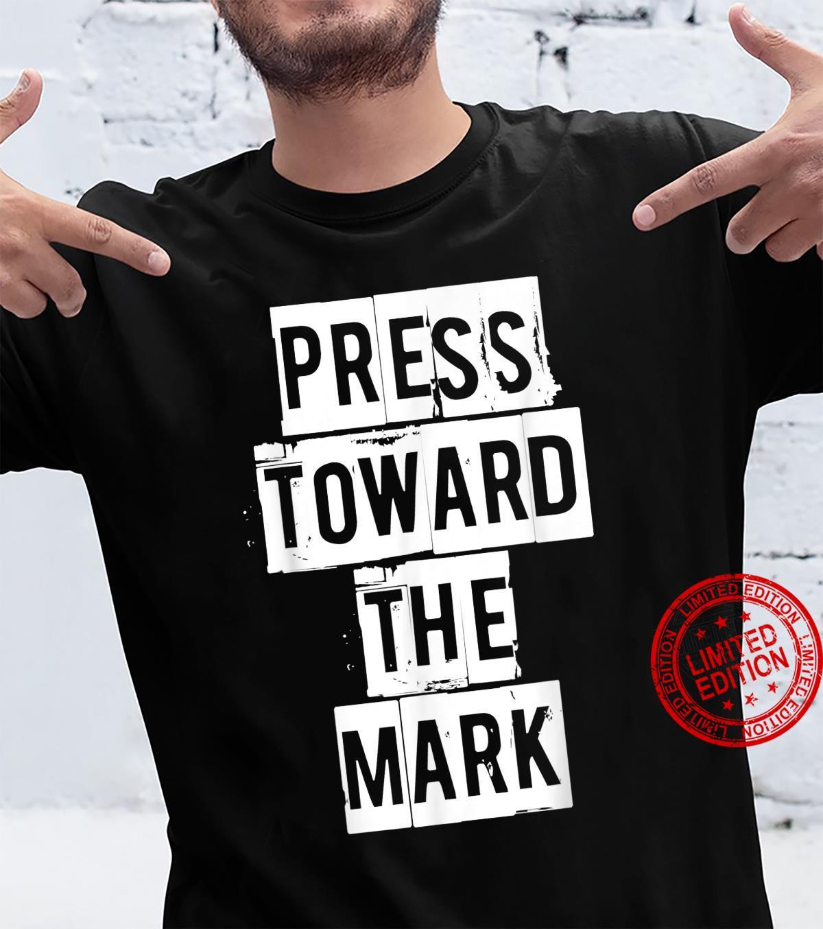 PRESS TOWARD THE MARK inspiration religious Christian Bible Shirt