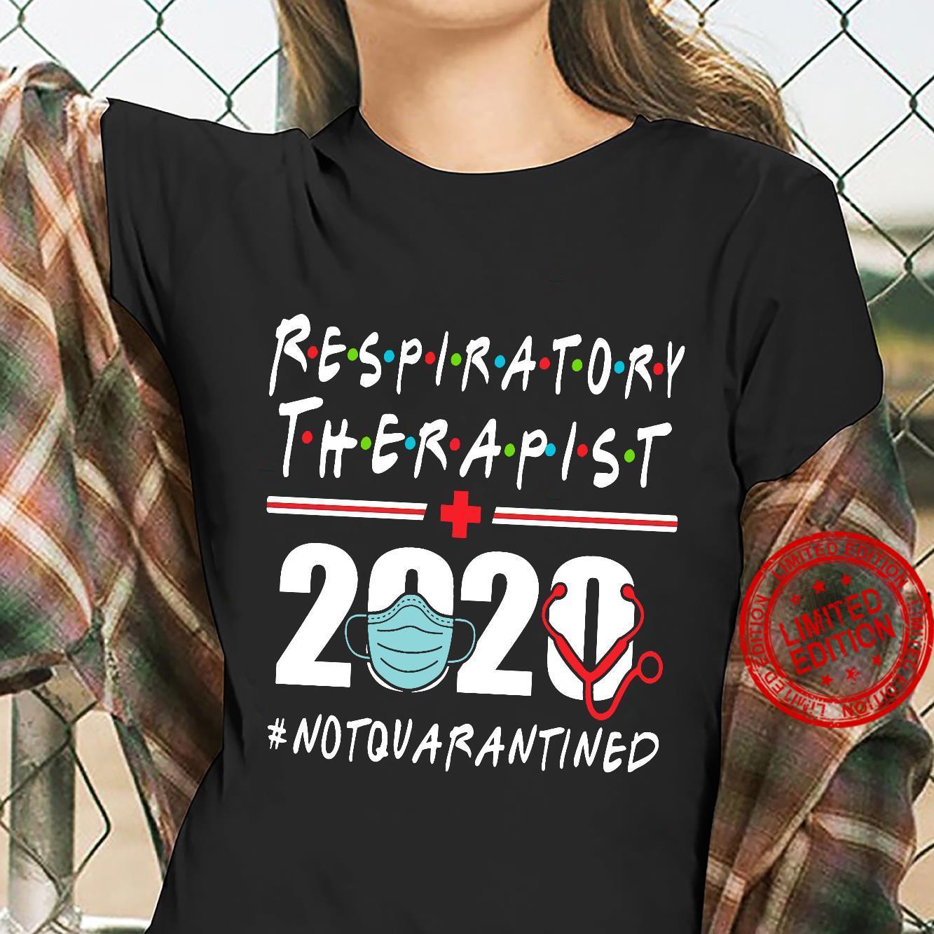 Respiratory Therapist 2020 Not Quarantined Shirt ladies tee