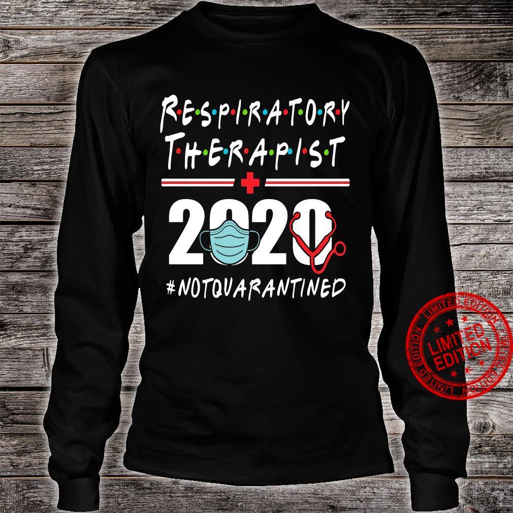 Respiratory Therapist 2020 Not Quarantined Shirt long sleeved