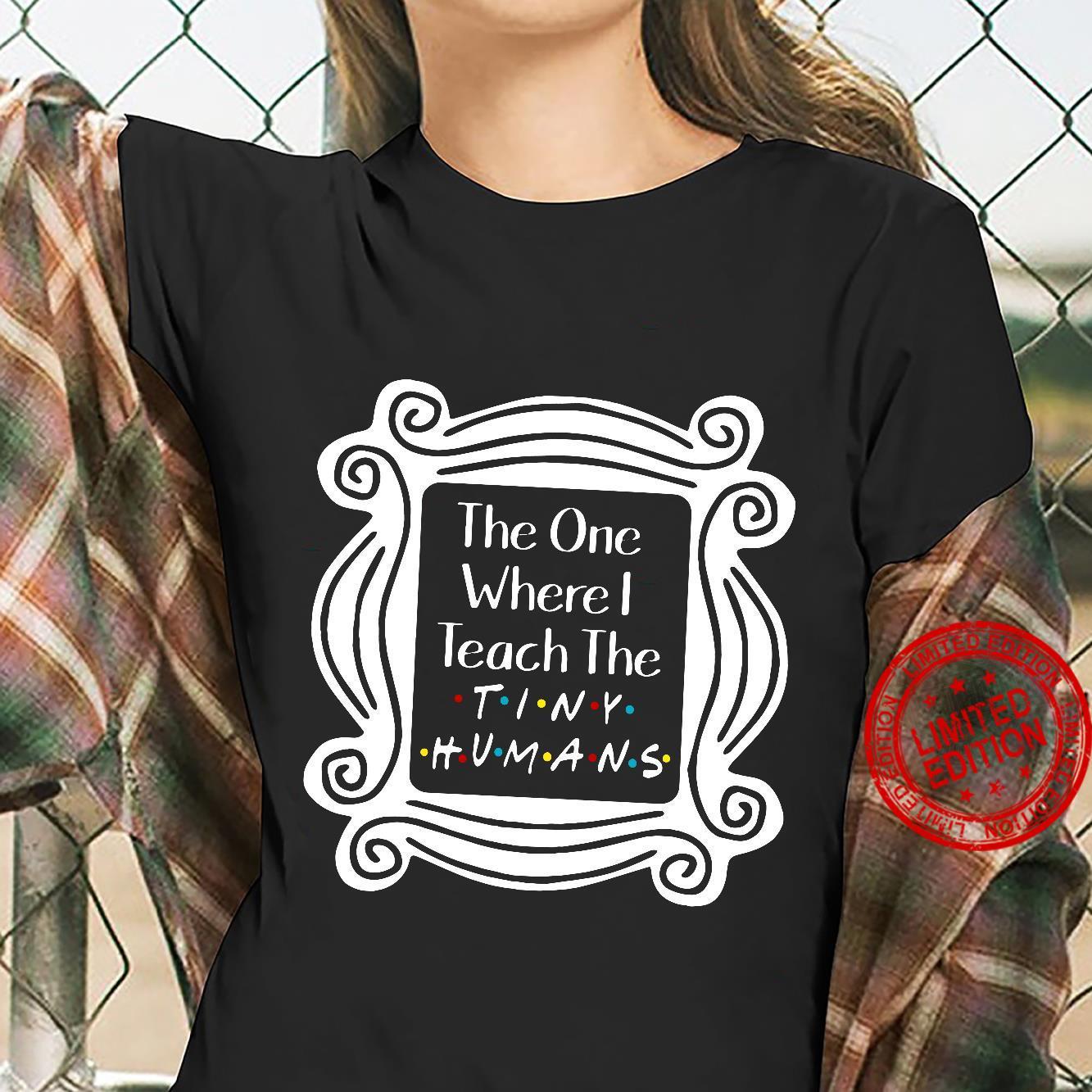 The one where I teach the tiny humans shirt ladies tee
