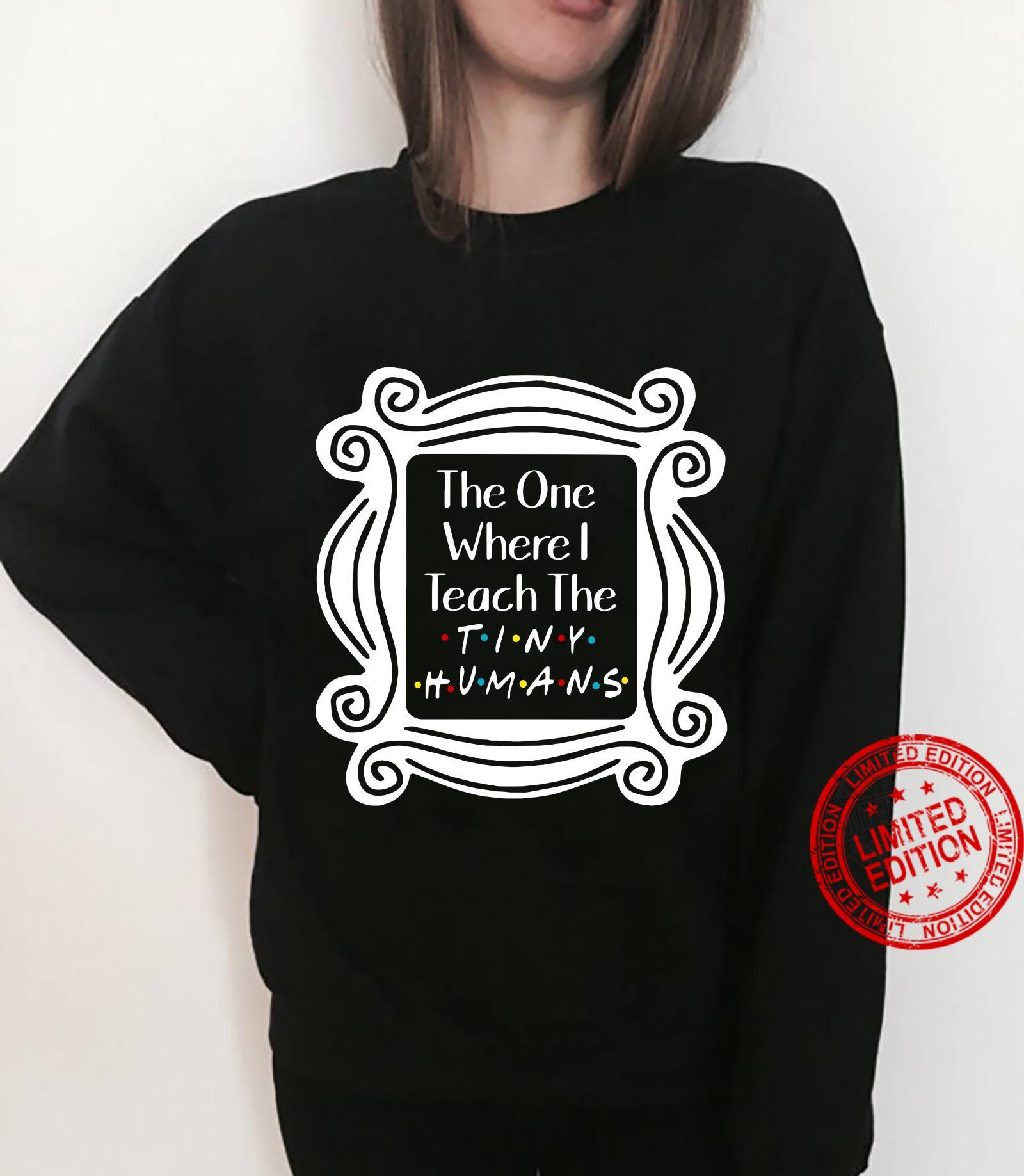 The one where I teach the tiny humans shirt sweater