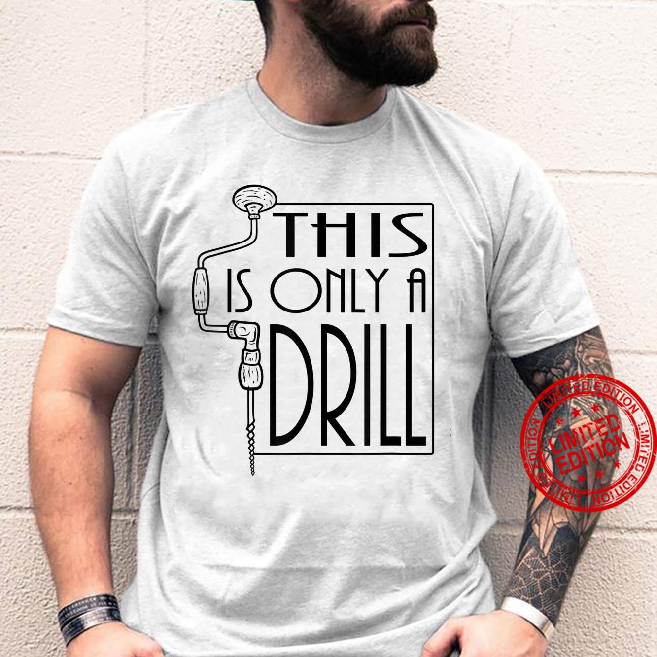 This Is Only A Drill Dad Jokes Novelty Shirt