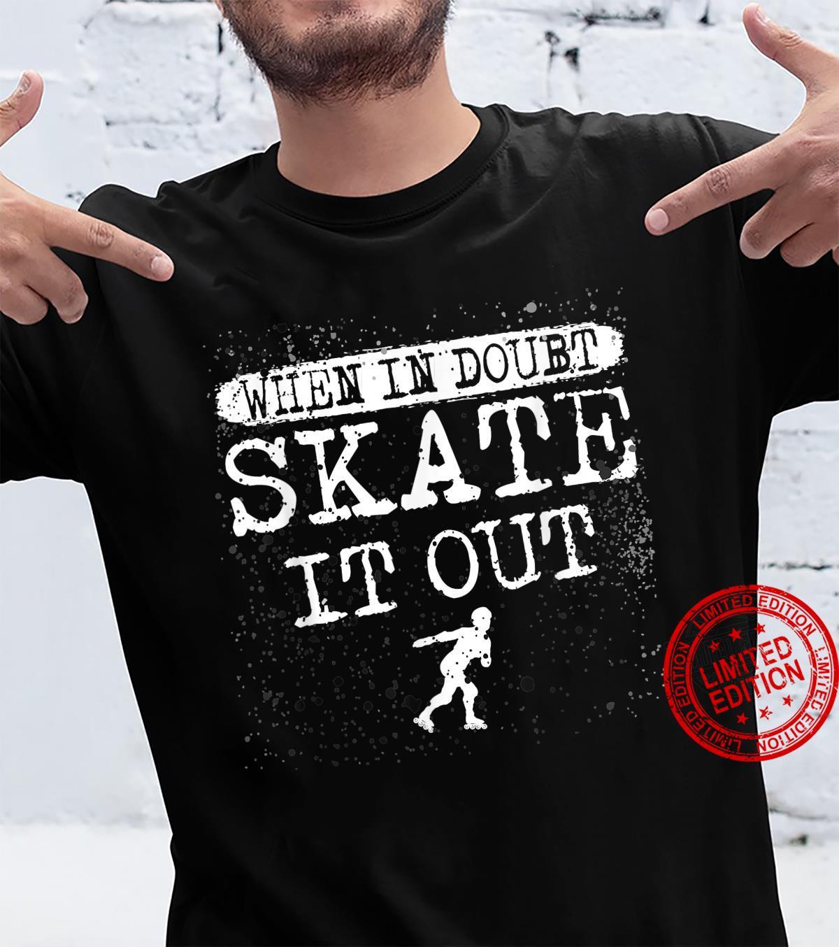 When In Doubt Skate It Out Skating Für Einen Inline Skater Shirt