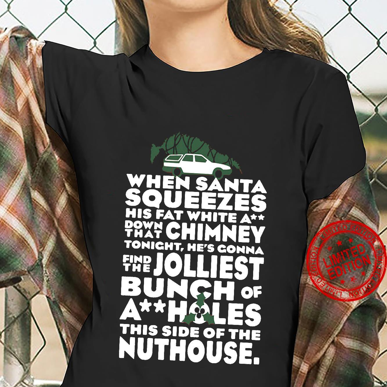 When Santa Squeezes His Fat White A Down That Chimney Tonight, He's Gonna Find The Jolliest Bunch Of Ass Holes Women T-Shirt ladies tee