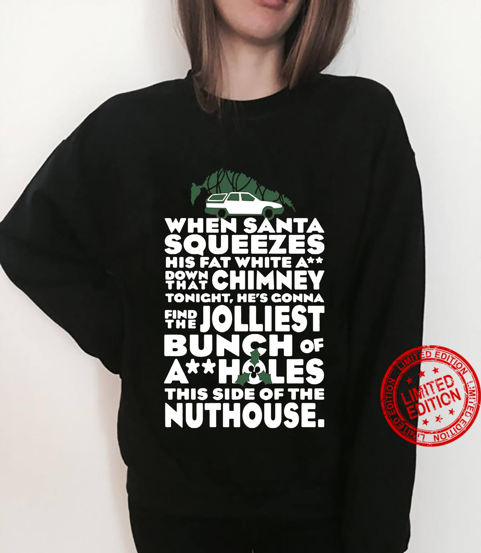 When Santa Squeezes His Fat White A Down That Chimney Tonight, He's Gonna Find The Jolliest Bunch Of Ass Holes Women T-Shirt sweater