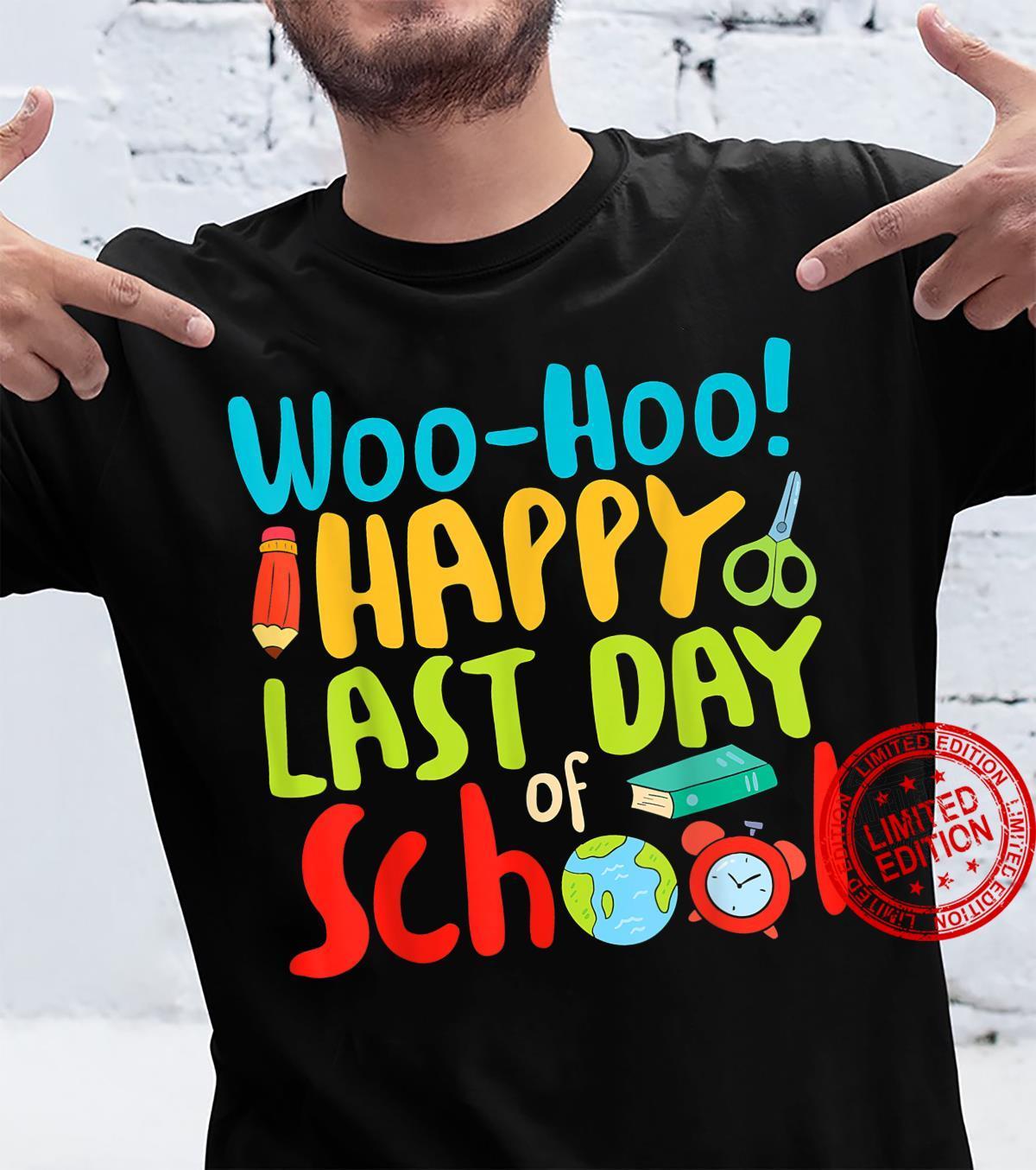 Woo Hoo Happy Last Day of School Teacher Shirt