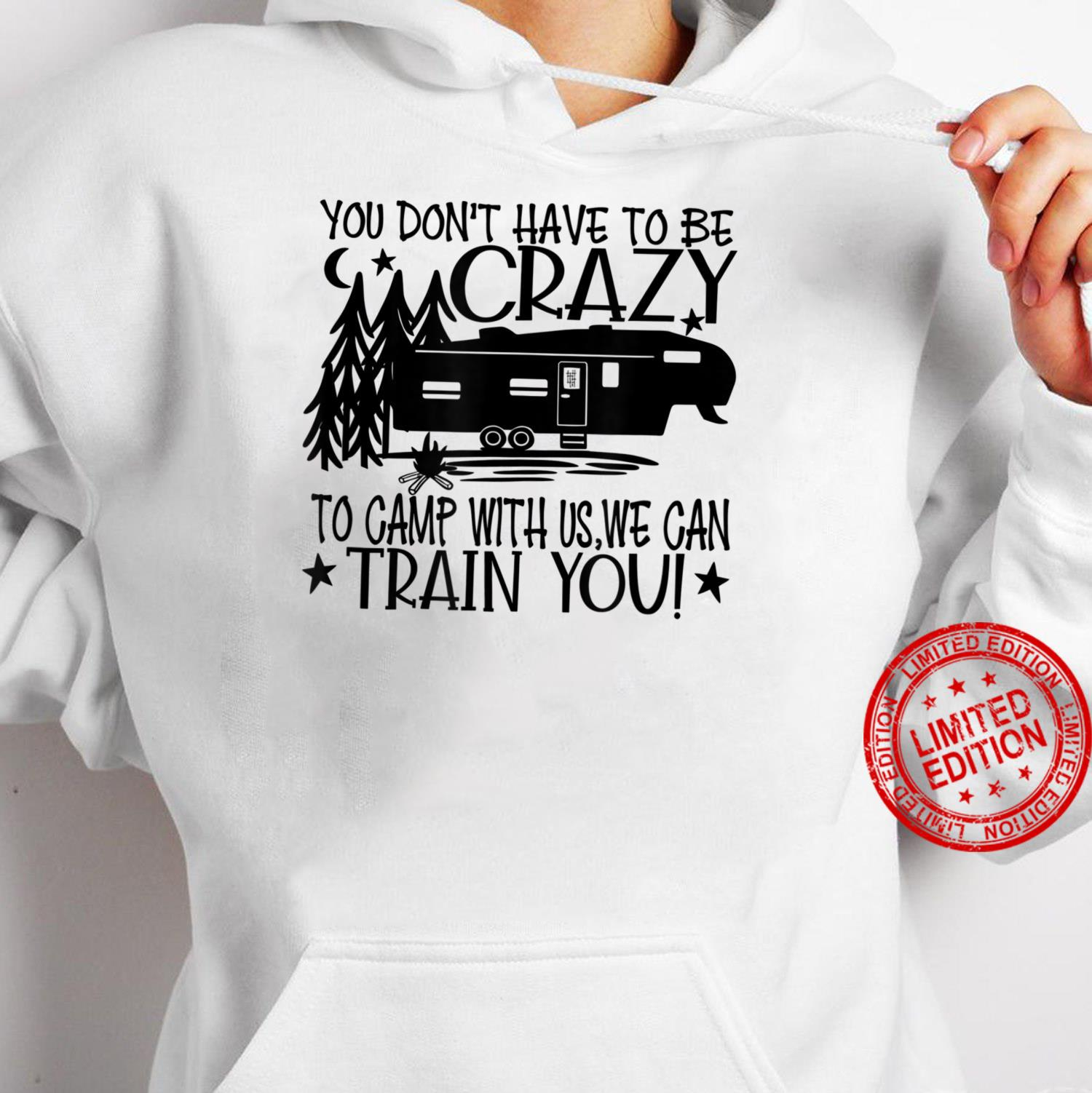 You Don't Have to Be Crazy To Camp With Us We Can Train You Shirt hoodie