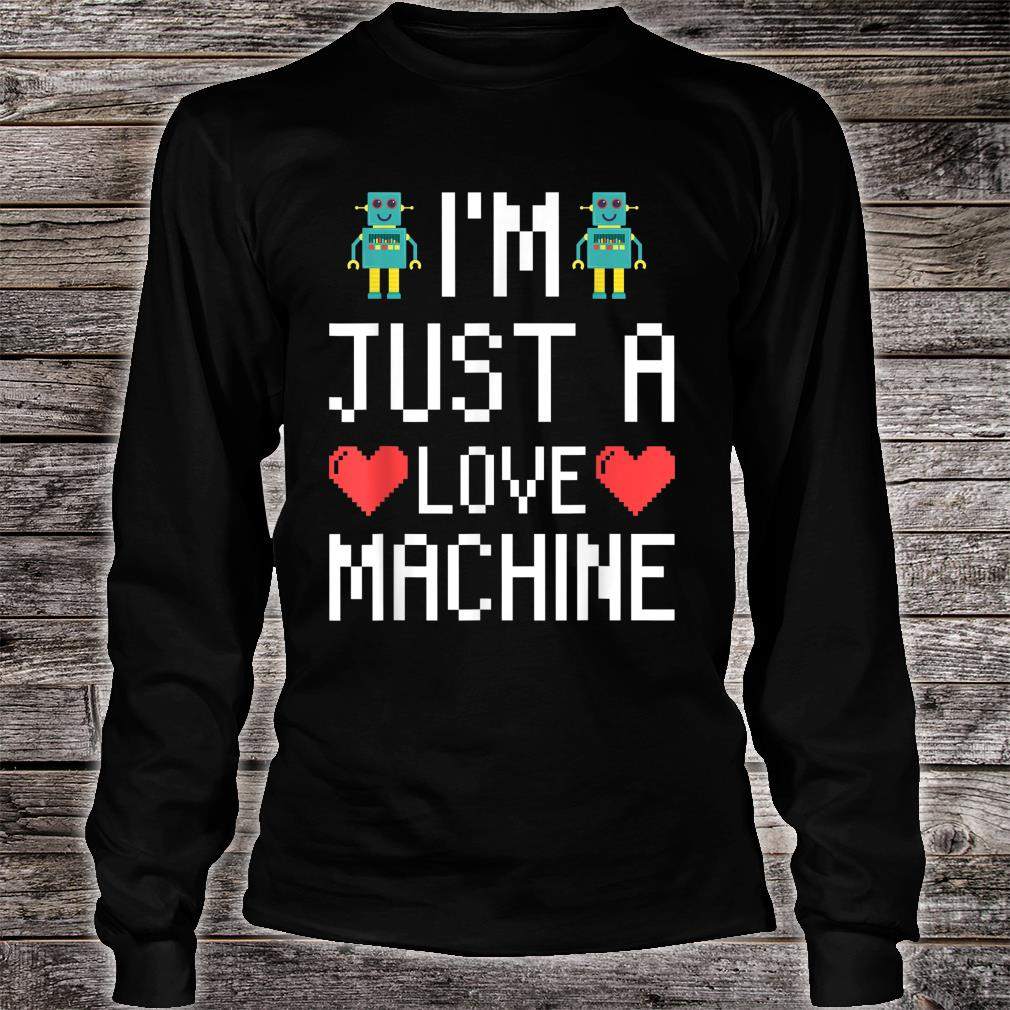 Official 8bit Retro Video Gamer Robots I M Just A Love Machine Shirt Hoodie Tank Top And Sweater