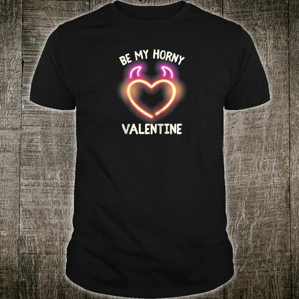 Be My Horny Valentine Sexy Hot Lusty Valentines Day Shirt