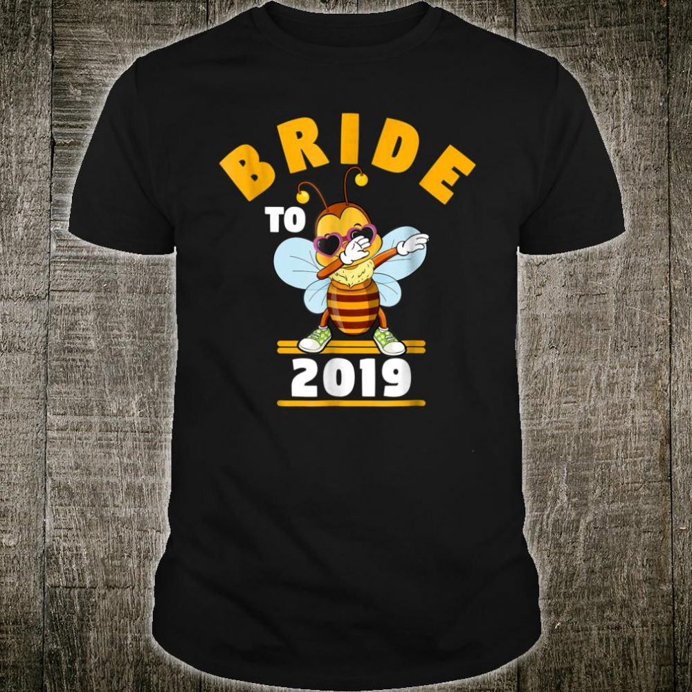 Bride To Be 2019 Dabbing Bee Shirt