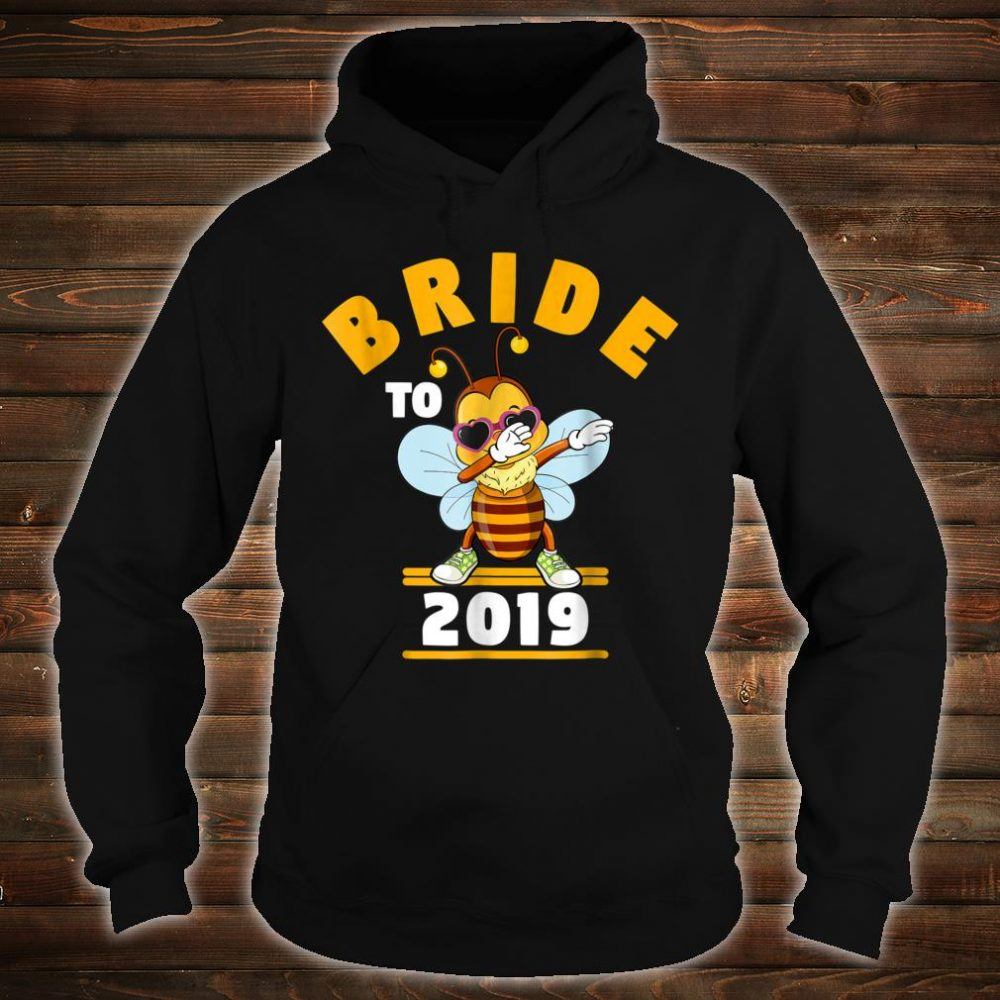 Bride To Be 2019 Dabbing Bee Shirt hoodie