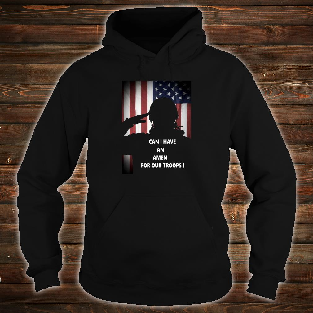 Can i have an Amen for our troops shirt hoodie