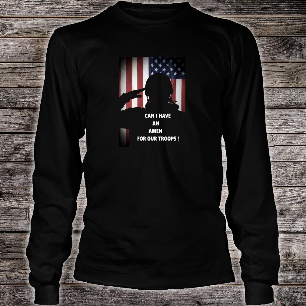 Can i have an Amen for our troops shirt long sleeved