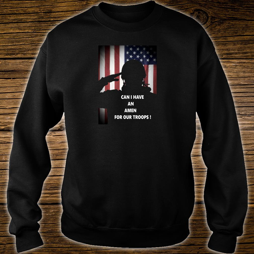 Can i have an Amen for our troops shirt sweater