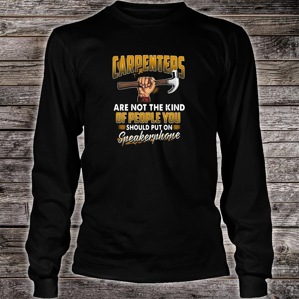 Carpenters are not the kind of people you should put on speakerphone shirt long sleeved