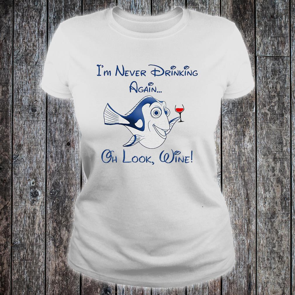 Dory fish I'm never drinking again oh look wine shirt ladies tee