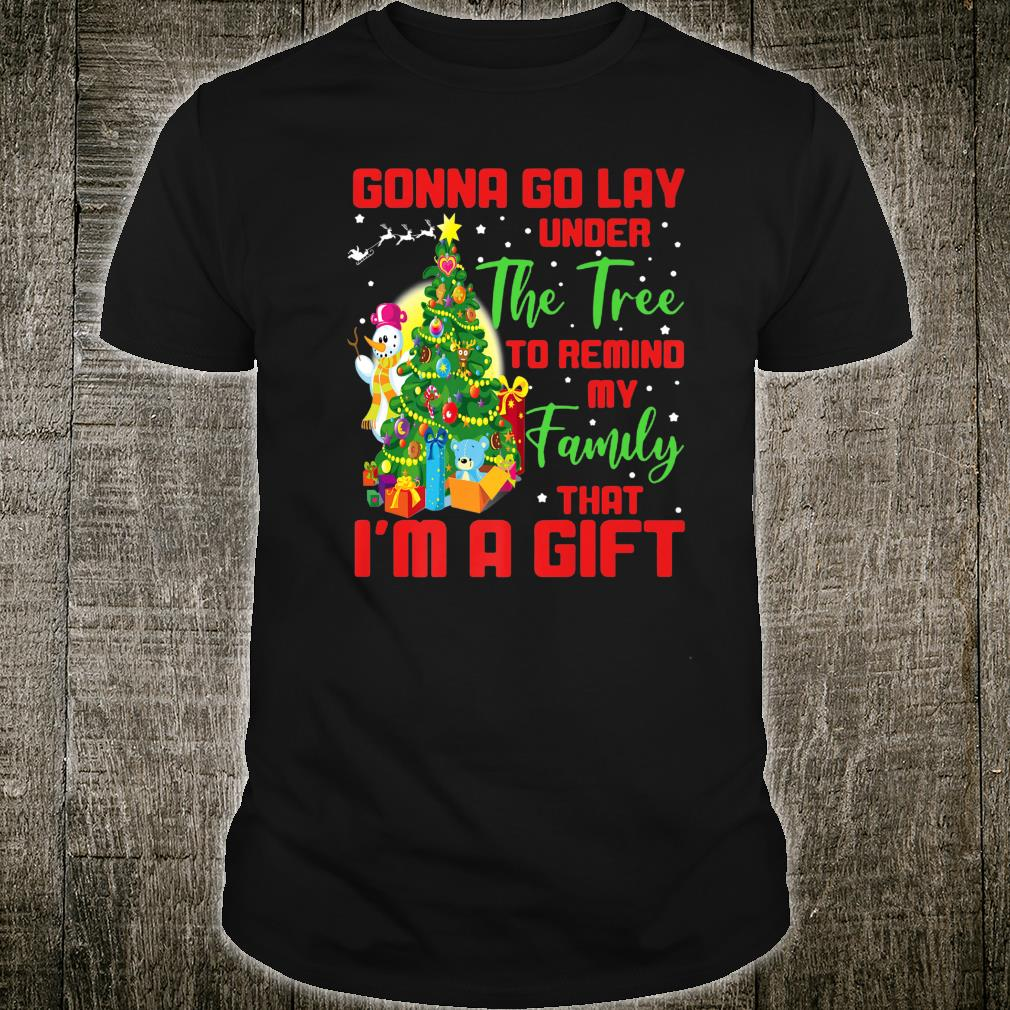 GONNA GO LAY UNDER THE TREE TO REMIND THAT I AM A Shirt