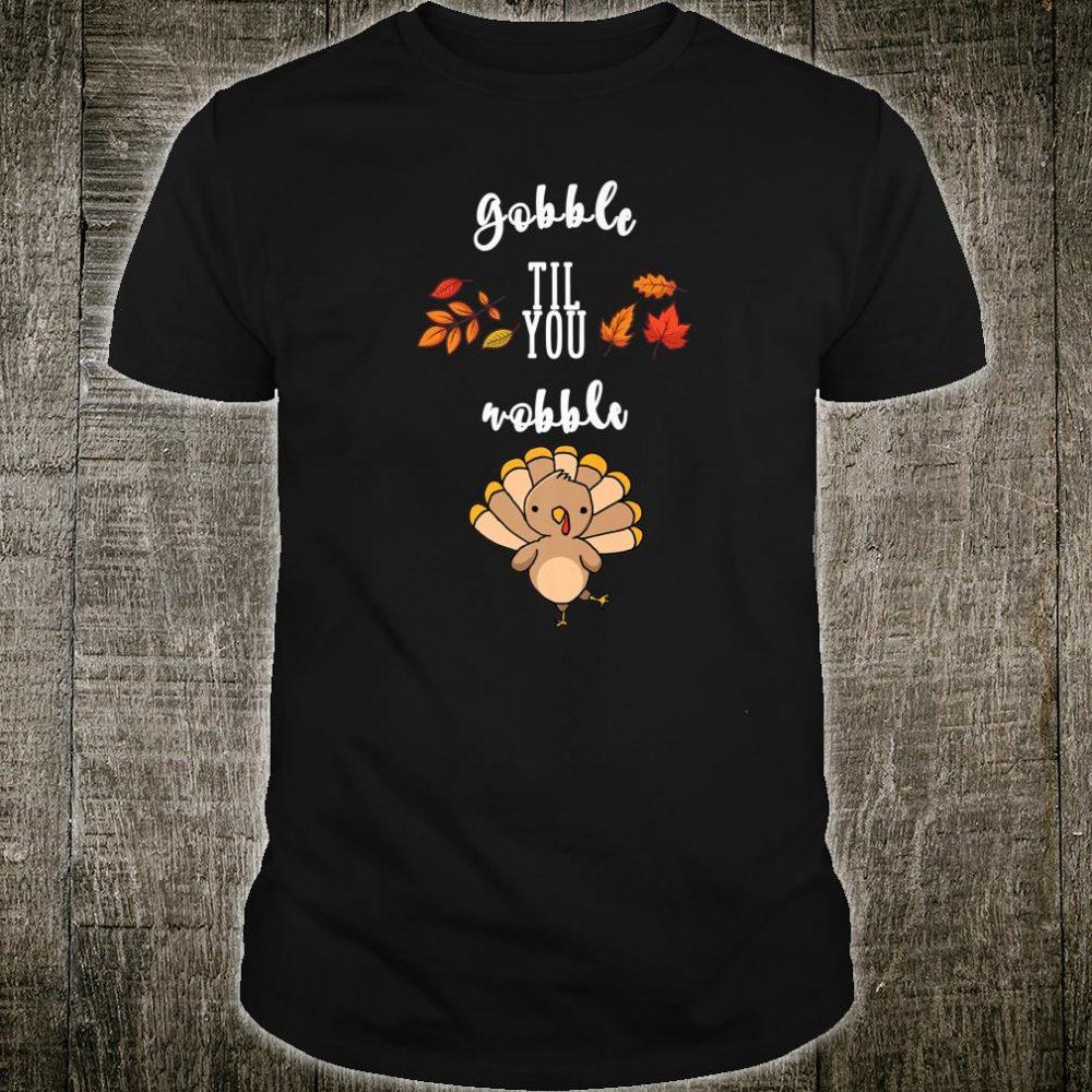 Gobble til you wobble Cute Thanksgiving Day Shirt