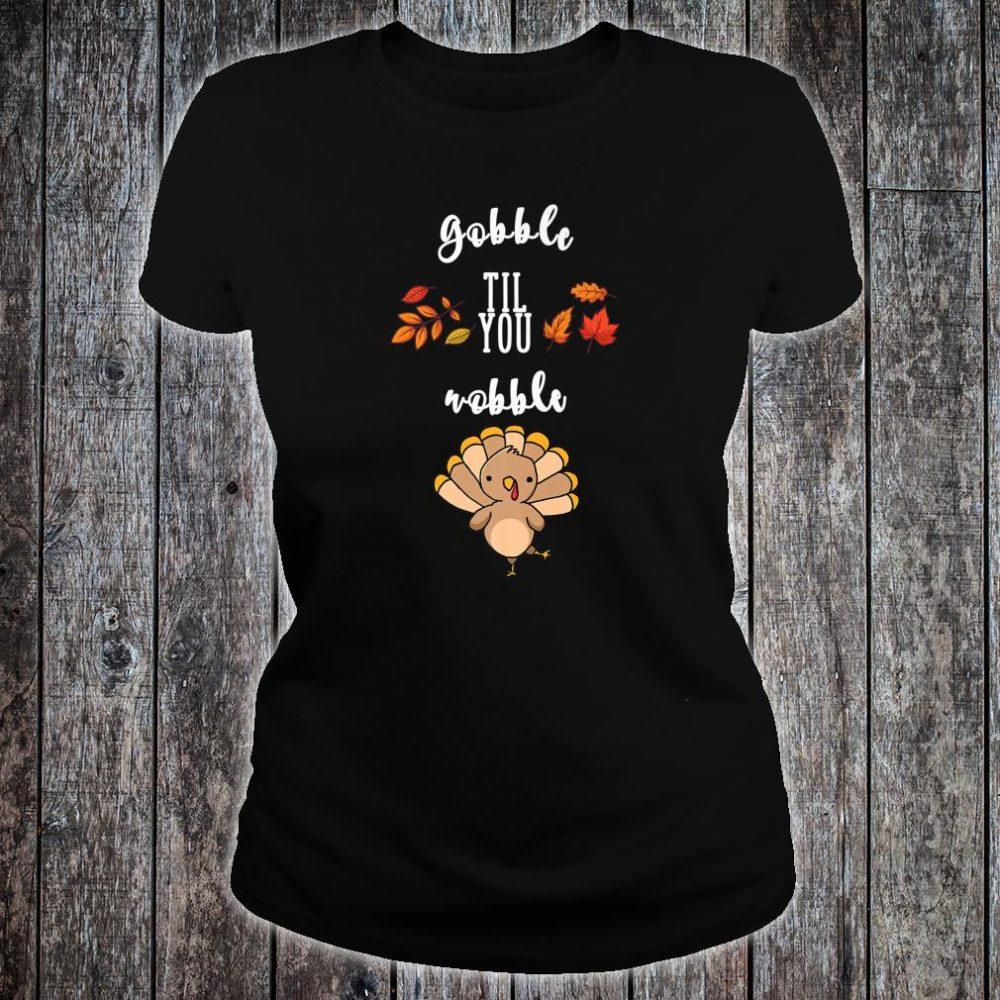 Gobble til you wobble Cute Thanksgiving Day Shirt ladies tee