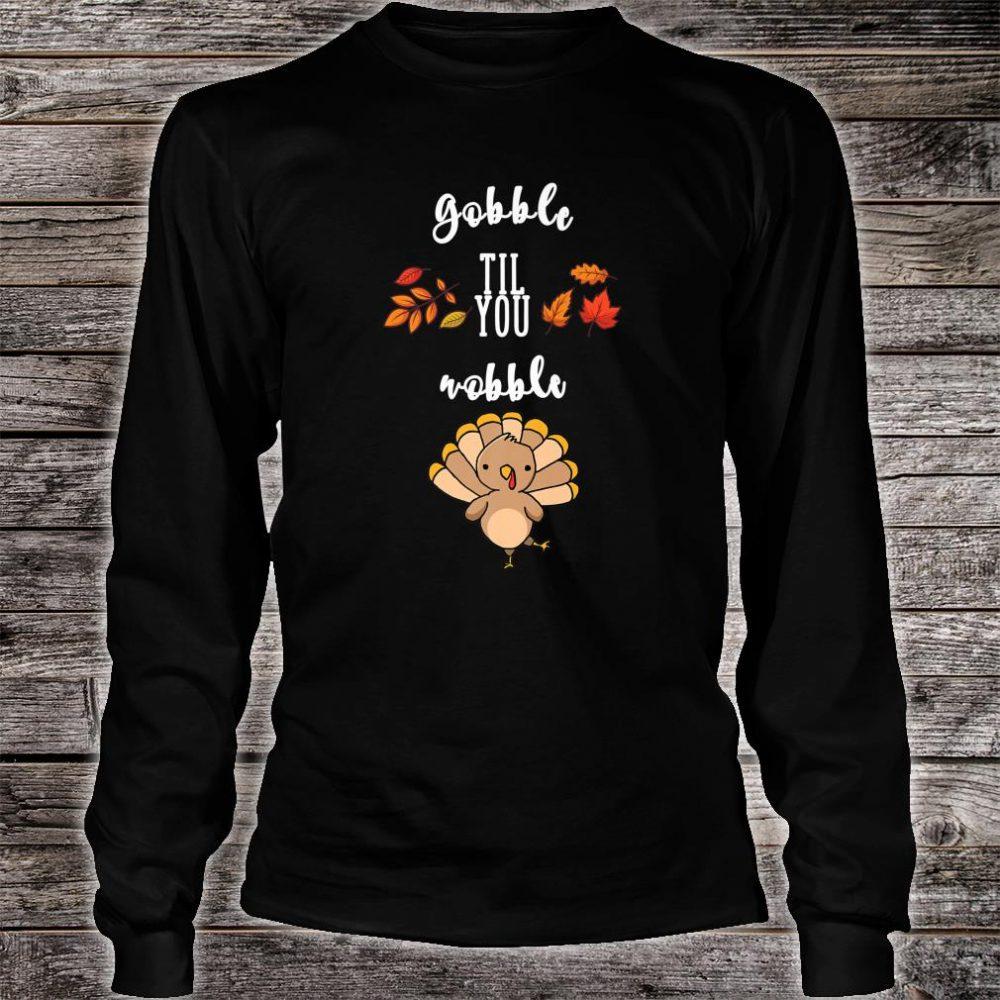 Gobble til you wobble Cute Thanksgiving Day Shirt long sleeved