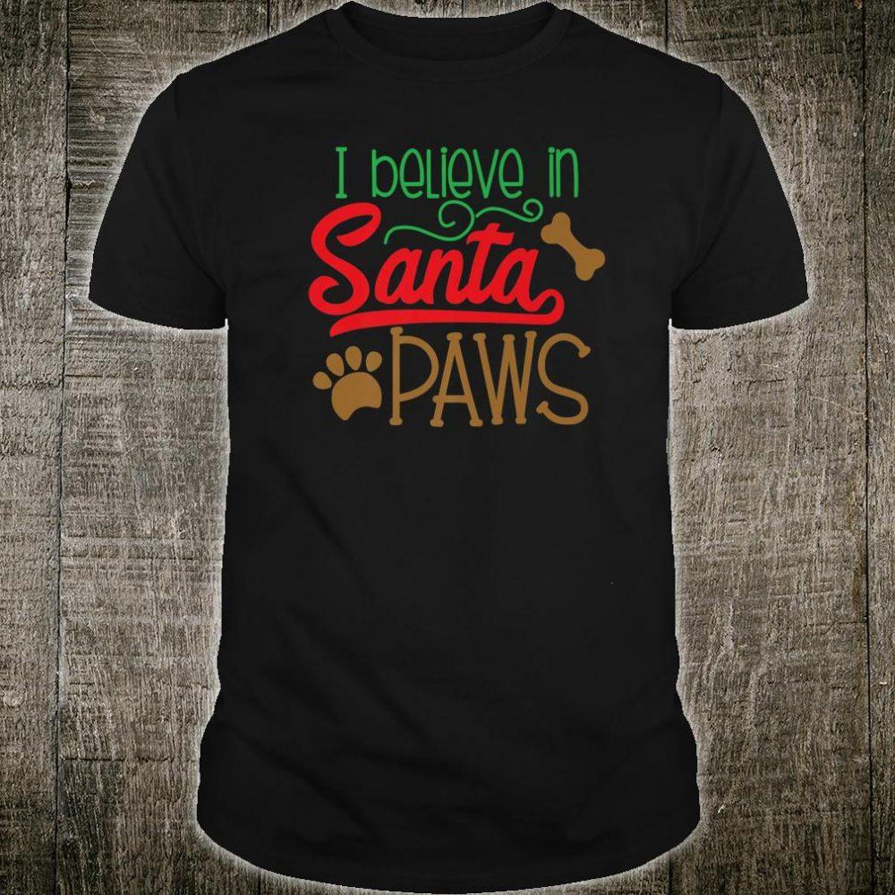 I Believe in Santa Paws Christmas Shirt Santa Paws Shirt