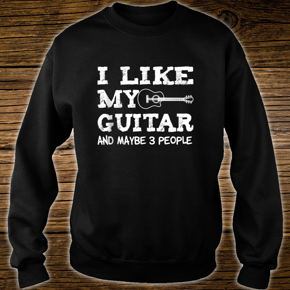 I Like My Guitar And Maybe 3 People Guitarist Shirt sweater