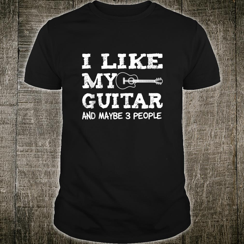 I Like My Guitar And Maybe 3 People Guitarist Shirt