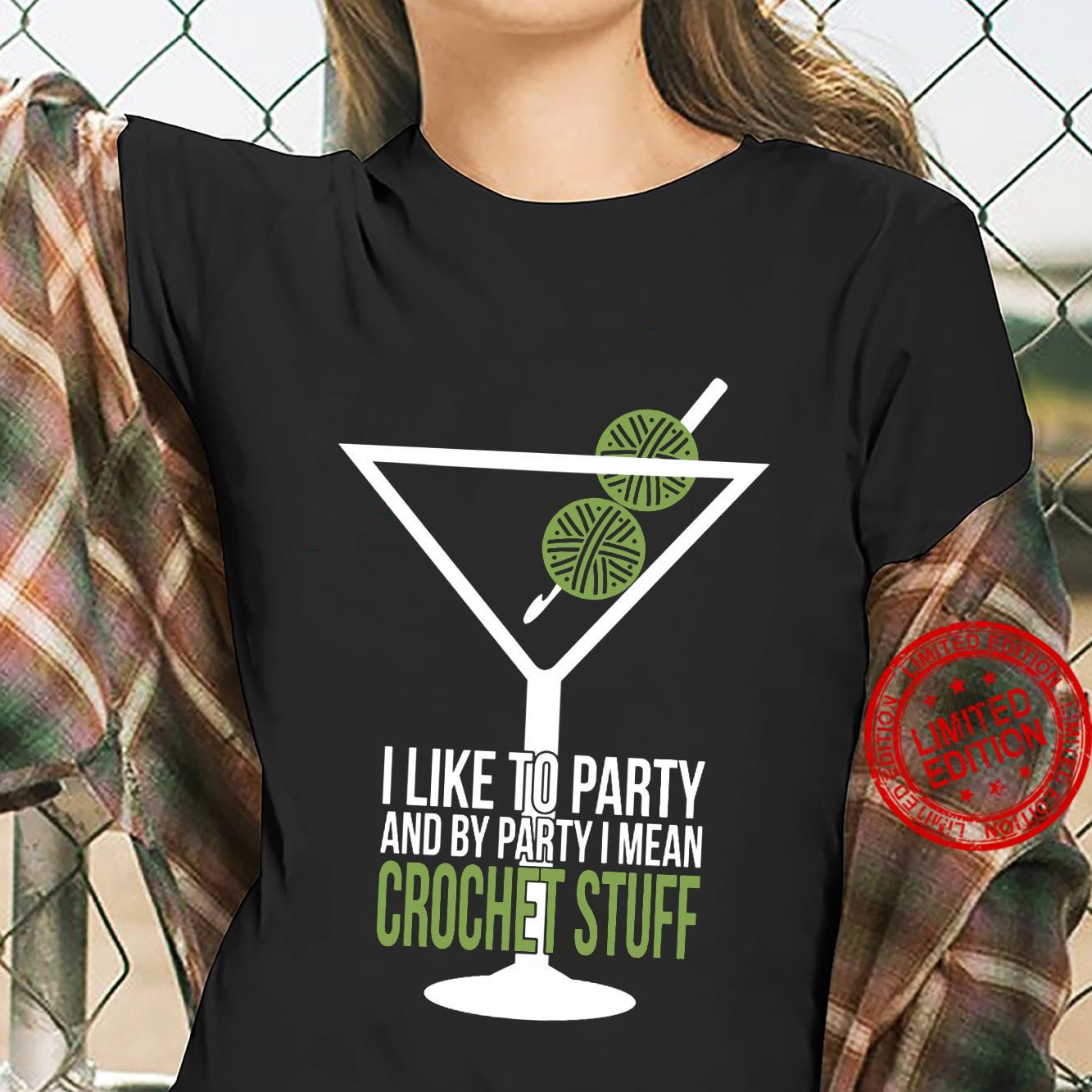 I Like To Party And By Party I Mean Crochet Stuff shirt ladies tee