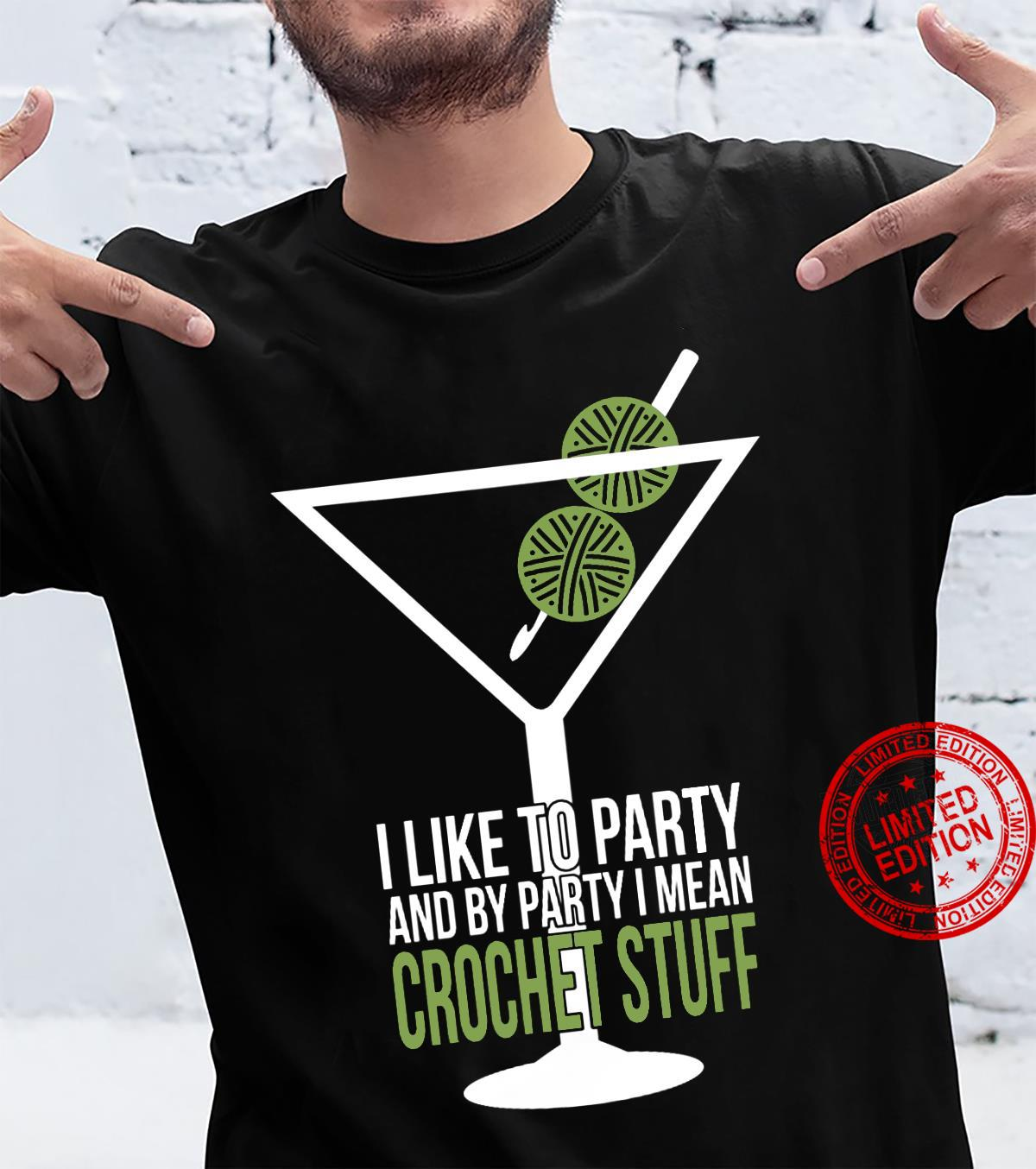 I Like To Party And By Party I Mean Crochet Stuff shirt
