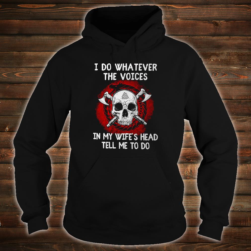 I do whatever the voices in my wife's head tell me to do shirt hoodie