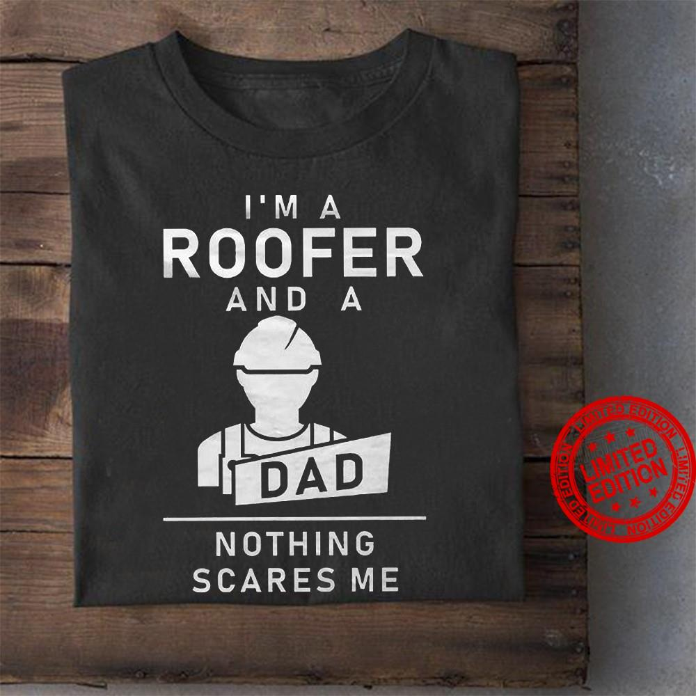 I'm A Roofer And A Dad Nothing Scares Me Shirt