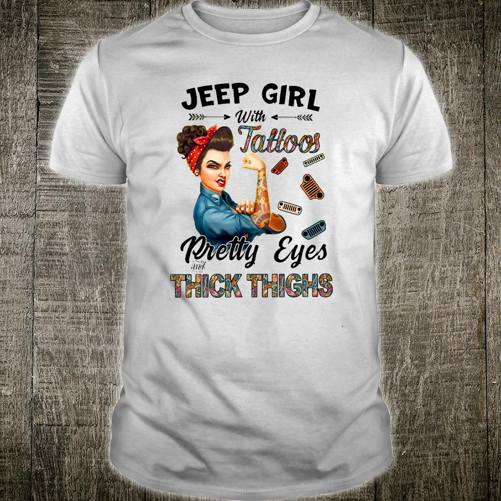 Jeep girl with tattoos pretty eyes and thick thighs shirt