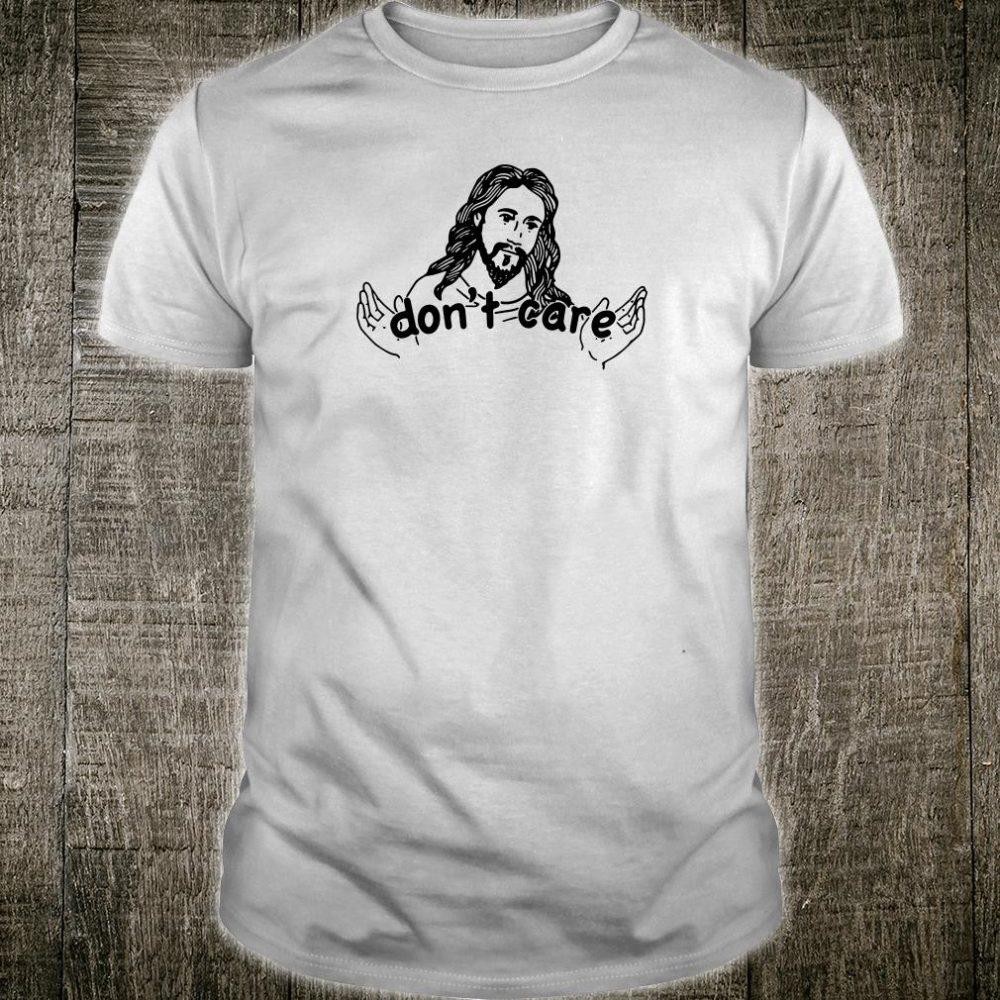 Jesus don't care shirt
