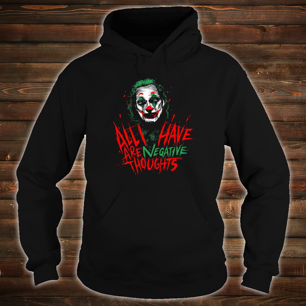 Joker Joaquin Phoenix all i have are negative thoughts shirt hoodie