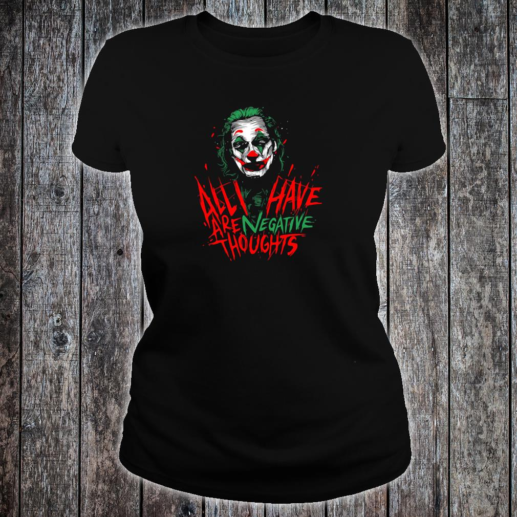 Joker Joaquin Phoenix all i have are negative thoughts shirt ladies tee