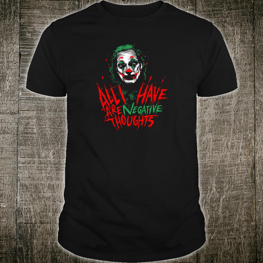 Joker Joaquin Phoenix all i have are negative thoughts shirt